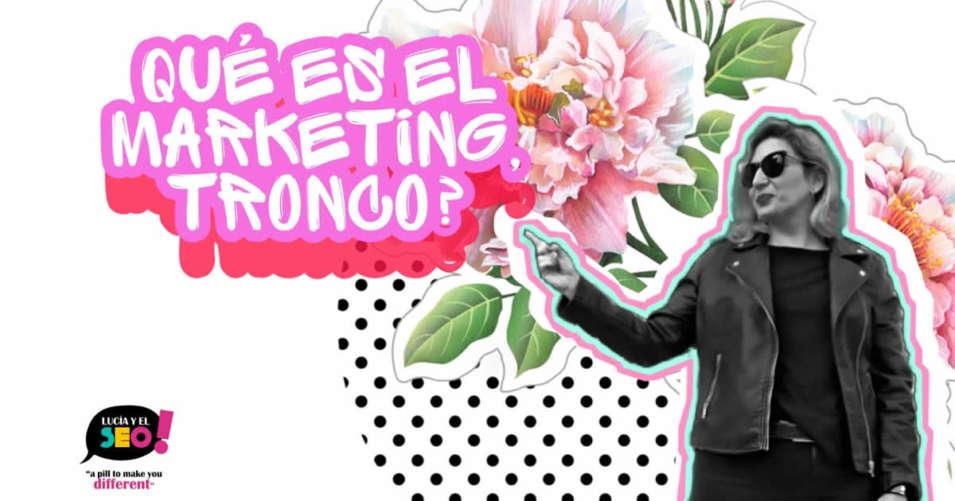 Lucia y el SEO - Que es el Marketing