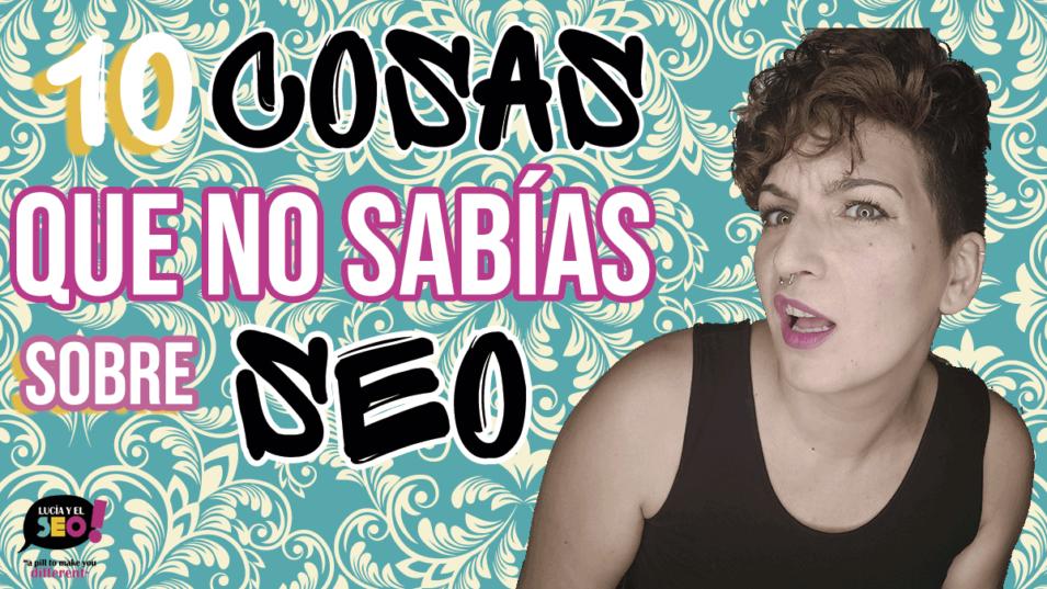 Lucía y el SEO - 10 Cosas  que no sabías sobre posicionamiento web
