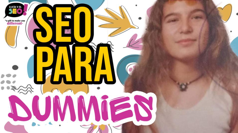 Lucía y el SEO - Guía SEO para dummies: ¿Cómo hago SEO en mi web?