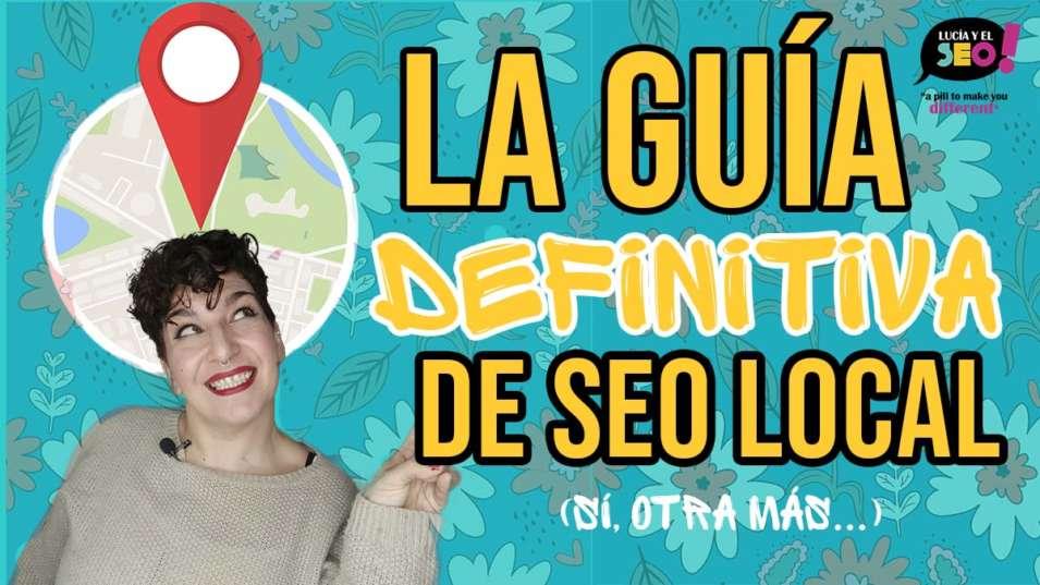 Lucía y el SEO - Posicionamiento local: La guía definitiva (o no…)
