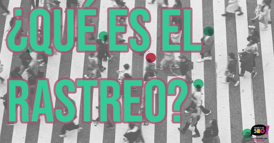 Lucía y el SEO - ¿Qué es el rastreo en SEO?