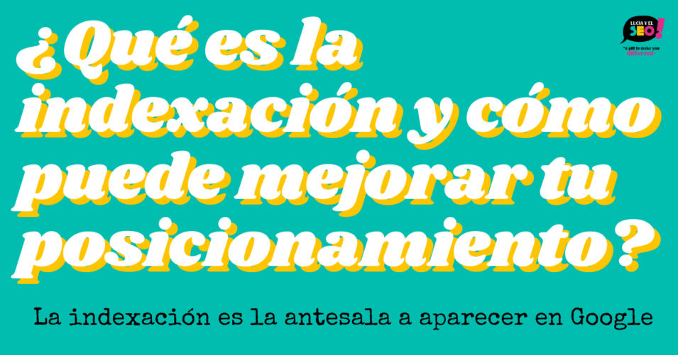 Lucía y el SEO - ¿Qué es la Indexación?